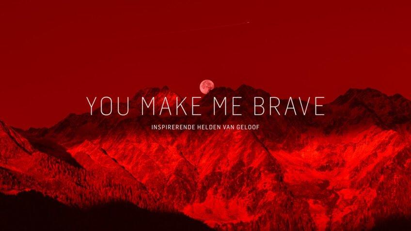 You make me brave