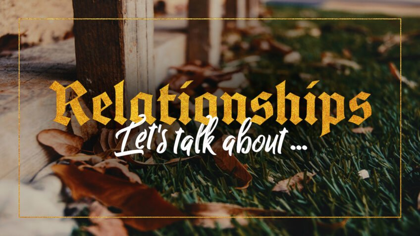 Relationships: Let's talk about...